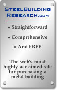 Steel Building Research: straightforward, comprehensive and free.  It's the web's most highly acclaimed site for purchasing steel buildings.